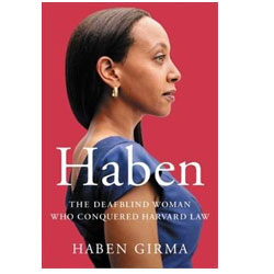 Haben -The Deafblind Woman Who Conquered Harvard Law by Haben Girma