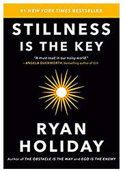 Stillness is Key by Ryan Holiday