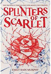 Splinters of Scarlet - Emily Bain Murphy