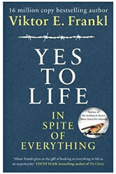 Yes To Life In Spite of Everything by Viktor Frankl